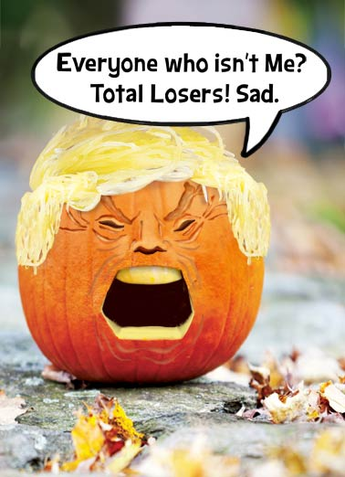 Trumpkin Funny Halloween Card  A Trumpkin! | pumpkin, orange, bloat, squash, funny, cartoon, photo, halloween, mask, angry, jack-o-lantern, fun, humor, political, mush, head, president, donald, trump, editorial, fall, image, meme  For Halloween I got you a Trumpkin!