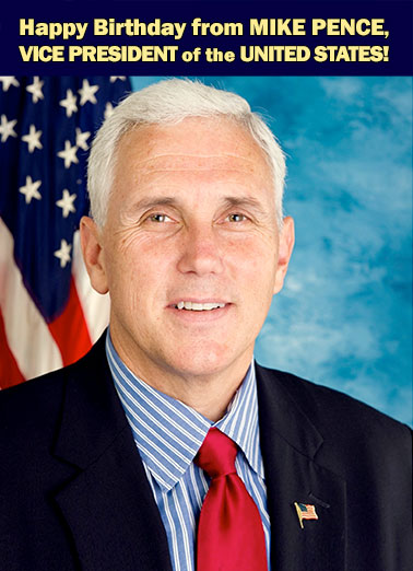 VP Mike Pence Funny Birthday Card Funny Political Our new Vice President and Donald Trump running mate is Mike Pence! | Mike, Pence, Republican, RNC, Party, Funny, LOL, Trump, Donald, Huge, Conservative, VP, Candidate, Political, Humorous, Election, 2016, Trumps, Hillary, Clinton As if getting older weren't bad enough.