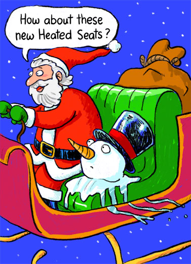 Warm Christmas Wishes Funny Christmas Card  Santa talking to a melting Frosty the snowman about his new heated seats for his sleigh. | sleigh heat heated seats seat Christmas XMAS Frosty Santa gift presents melt melting gift deliver warm warmest wishes wish cartoon illustration reigns carrot magic hat top winter snow fly flying beard  Warmest Christmas Wishes.