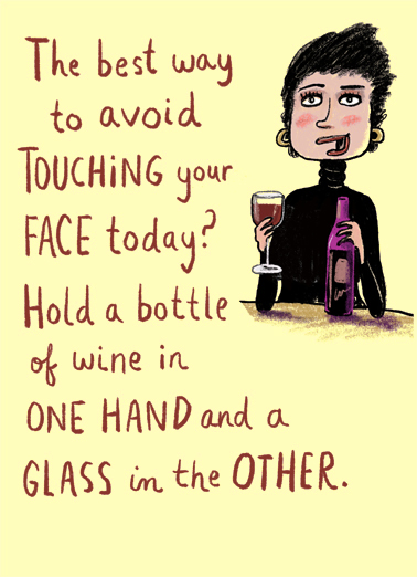 Well in Hand Funny Wine Card  Send this funny Birthday card during the shutdown... stay in and reach out - because CardFool includes free first-class postage.  Hope you have a great day well in hand.