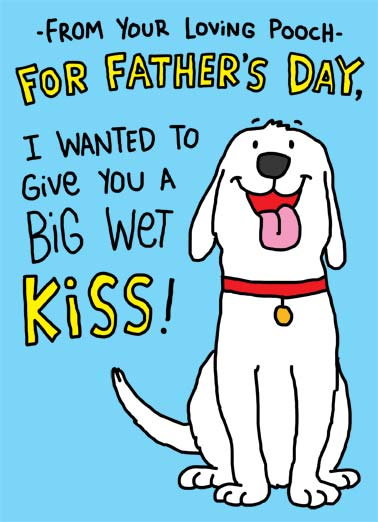 Wet Kiss Funny Dogs Card Father's Day A dog offers to give a big wet kiss for father's day. | dad father father's day wet big kiss pooch puppy give loving love trust why want  (You don't want to know why it's wet. Trust me.)