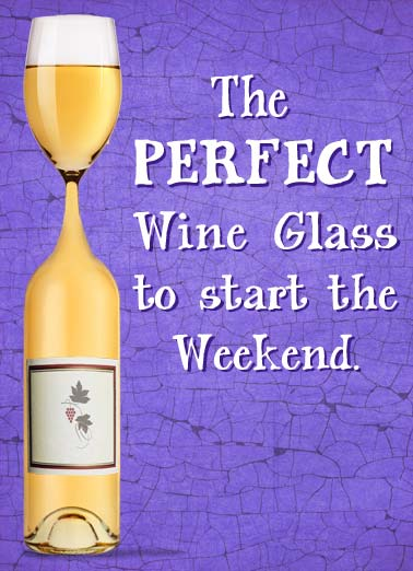 Funny For Any Time Card  wine glass white weekend start started perfect,  Let's get this weekend started!