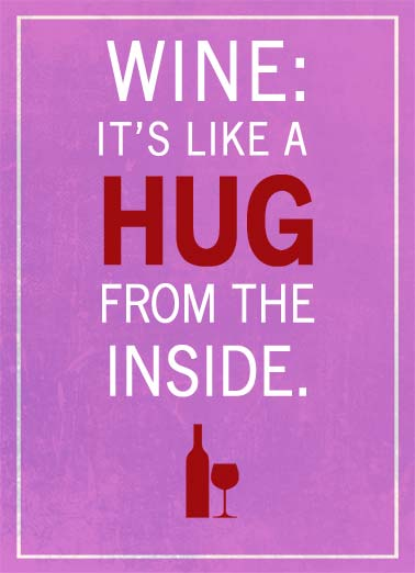 Wine Hug GAL Funny Galentine's Day   Wine: it's like a hug from the inside. | Hug galentine's day gal wine glass bottle hugs  Hugs to you on Galentine's Day!
