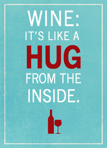 Wine Hug Funny 5x7 greeting Card Funny Wine is like a hug from the inside. | wine hug love white birthday red hugs drink drinks  HUGS to you on your Birthday.