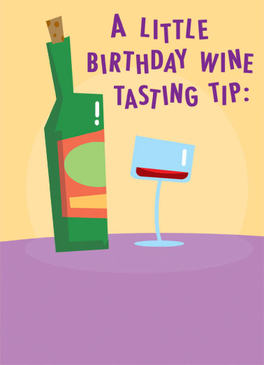 Wine Tasting Funny Cartoons Card Wine A little birthday wine tasting tip. | wine glass birthday taste tip little cartoon illustration bottle bottom top cork  Always make sure the bottom of the bottle tastes as good as the top.