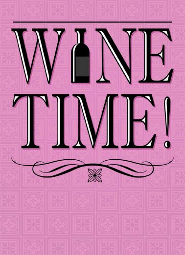 Wine TIme Funny Birthday Card Drinking Wine Time. | Wine time o'clock drink drinking happy birthday  Yep... It looks like it's Wine O'Clock already!