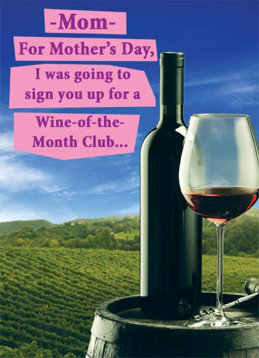 Wine-of-the-Month Funny Mother's Day Card  Kid was going to sign up for a wine-of-the-month club. | mom mother mother's day sign up wine month club drink vineyard  But with me as your kid, that isn't nearly enough!
