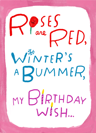 "Winter Wish Funny January Birthday   Send a wish with this funny ""Roses are Red, Winters are a Bummer..."" Birthday card or Ecard to put a smile on someone's face today."