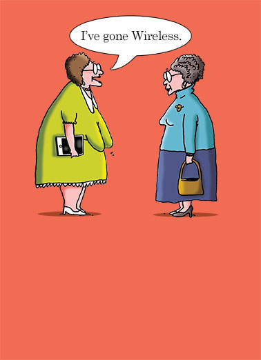 Wireless Funny Illustration Card  Wireless Old Ladies | boobs, funny, cartoon, lol, old, ladies, granny, humor, comic, technology, meme, tech, tablet, wifi, internet, age, aging, senior, citizens, aarp, grandmothers, word balloon, speech, cute, geriatric, smart phone, retirement, breasts, sagging, grannies, glasses, accessorize, accessorizing, friends, senile, smart Another Birthday? Hang in there.