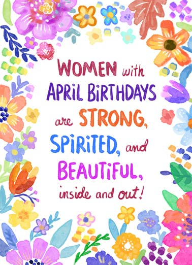 Women with April Birthdays Funny April Birthday Card  Women with April Birthdays are strong, spirited, and beautiful, inside and out! | women April happy birthday strong spirited beautiful inside out flowers watercolor soft sweet Wishing an amazing woman a beautiful Birthday!