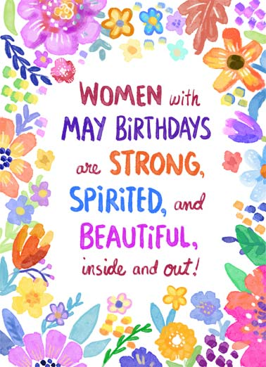 Women with May Birthdays Funny Birthday   Women with May Birthdays are strong, spirited, and beautiful, inside and out! | women May happy birthday strong spirited beautiful inside out flowers watercolor soft sweet Wishing an amazing woman a beautiful Birthday!