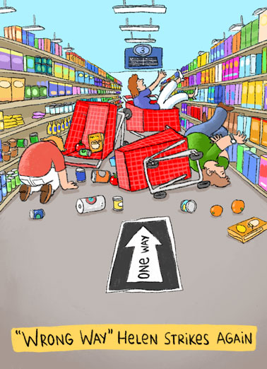Wrong Way Funny Quarantine Card Cartoons An illustration of a pile-up of shopping carts at a grocery store because 'wrong way' Helen went don the aisle incorrectly. | wrong way quarantine social distance distancing coronavirus pandemic virus corona shopping cart pile-up grocery store collide crash  There's no wrong way to celebrate!