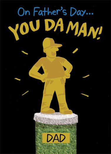 "You Da Man Dad Funny From Family   You Da Man Dad! | Trophy, husband, awesome, loved, valuable, you da man, incredibly, beloved, dad, father  Da ""Wonderful, Awesome, Fun, Generous & Incredibly Loved"" Man!"