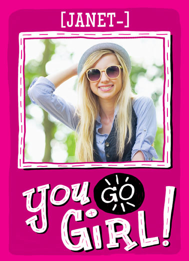 You Go Girl Funny Birthday Card Friendship Add your photo or a friend's to this funny Birthday card | You, Go, Girl, Shopping, Friends, Funny, Birthday, cute  YOU GO shopping! You GO out for lunch! You GO have a drink! You GO and have a great Birthday!