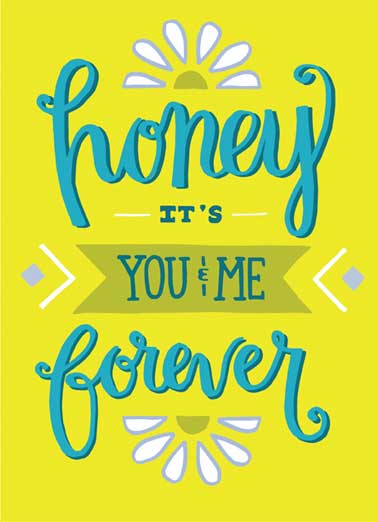 You and Me Forever Funny Lettering Card  Honey it's you and me forever | funny, lettering, cute, mcdowell, lol, chalkboard, anniversary, insane, cassie sterbenz  or until one of us drives the other completely insane.