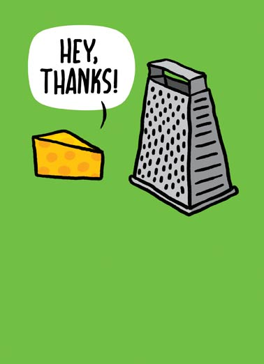 You're Grate Funny Thank You    I think you're grate!