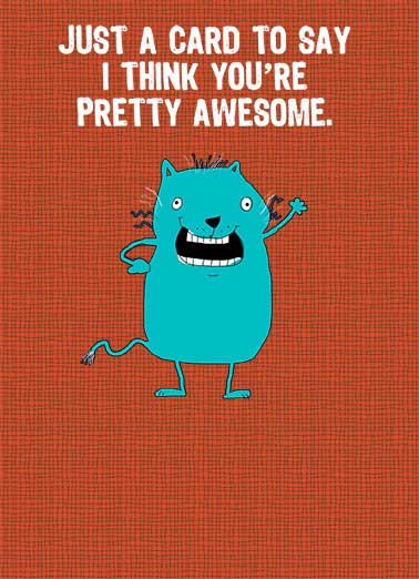 You're Pretty Awesome Funny 5x7 greeting Card    Now you can go back to thinking of me naked.