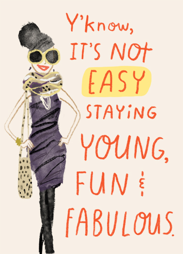 "Young Fun Fabulous Funny Birthday Card For Her Send a wish with this fun ""Young Fun and Fabulous"" Birthday card or Ecard to put a smile on someone's face today... and we'll include Free first-class postage on all printed cards and a free printout link on all Ecards that arrive instantly.  You just make it look that way! Happy Birthday"
