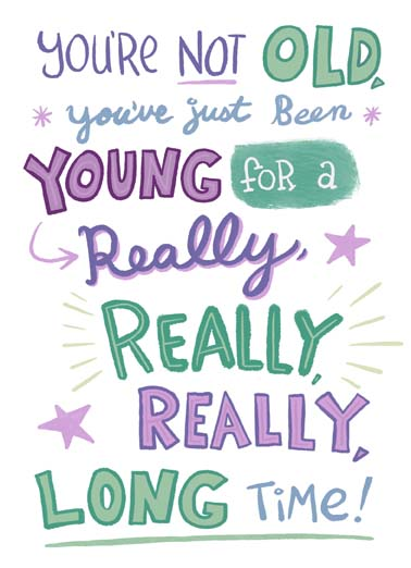 "Young a Long Time Funny Birthday Card Funny You're not old you've just been young for a really long time, say happy birthday to someone who has been young for a really long time with this funny greeting card, funny birthday card, Happy ""Still Young"" Birthday!"