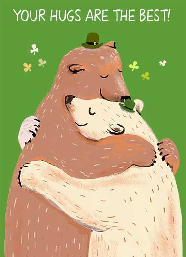 Your Hugs St Pat Funny St. Patrick's Day   Say Happy St. Patrick's Day with this sweet Hugging Bears Ecard.  Arrives instantly with Free printout included.   Happy St. Patrick's Day