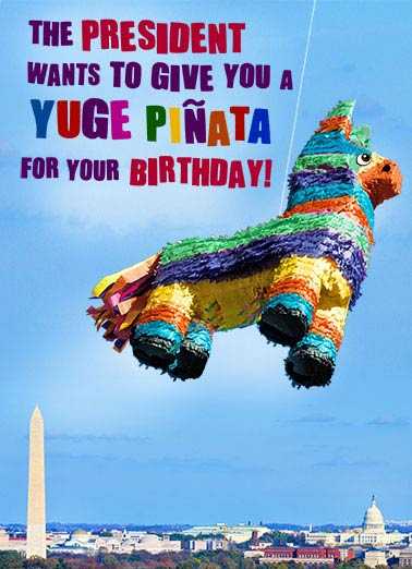 Yuge Piñata Funny Birthday Card Partying The President's Pinata | Pinata, Trump, Piñata, Trump, Mexico, Wall, Donald, Huge, Yuge, skyline, funny, GOP, Republican, White House, Capitol, Funny, sweet, cute, political, obama, Washington,  ...And he's gonna get Mexico to pay for it!