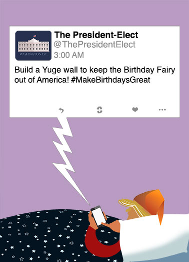 Funny Funny Political   A Yuge Birthday Tweet to you | donald trump president elect twitter rant funny cute political humor election lol joke bed tweeting fun,  Fabulous, wonderful, tremendous Birthday wishes!