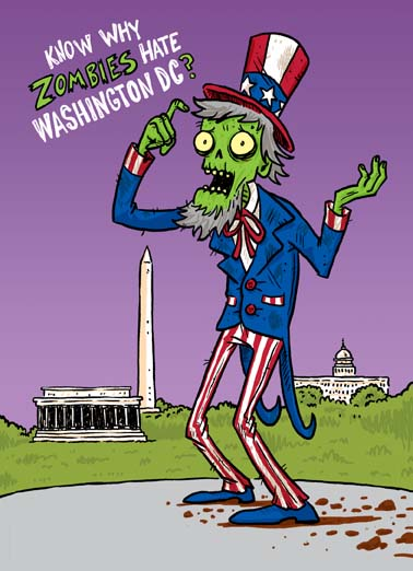 Zombies Hate Washington  Funny Political  Cartoons Funny Halloween card that says Zombies don't like Washington D.C. because there aren't any brains to eat, the perfect halloween card for someone who loves zombies and politics, say happy halloween with this funny card about why zombies don't like politicians because there aren't enough brains to eat, this hilarious political halloween greeting card featuring a zombie about president donald trump, congress, washington, white house, maga, republican, conservative, democrat, liberal, socialist, bernie sanders, elizabeth warren, joe biden, walking dead,  Not a lot of Brains to eat.